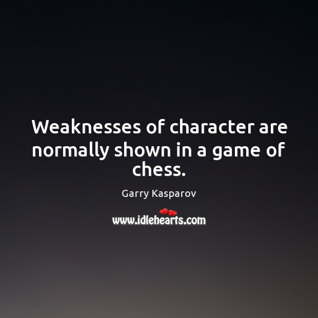 Weaknesses of character are normally shown in a game of chess. Image