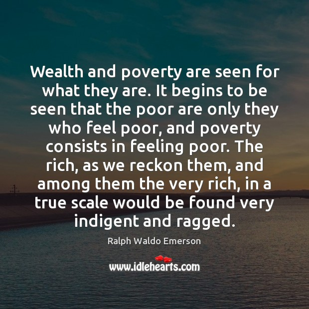 Image, Wealth and poverty are seen for what they are. It begins to