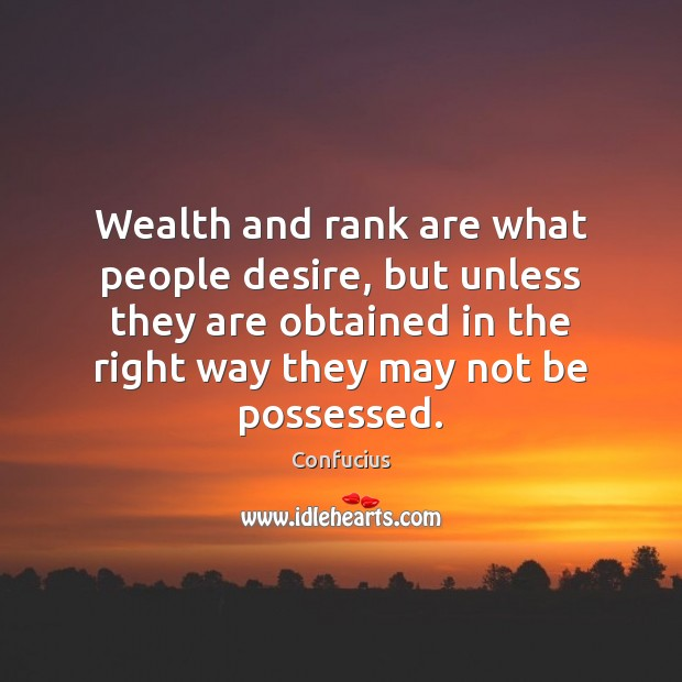Image, Wealth and rank are what people desire, but unless they are obtained