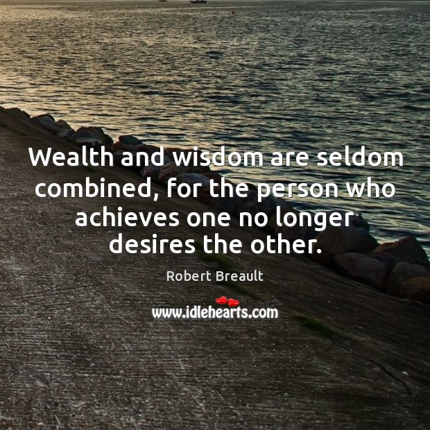 Wealth and wisdom are seldom combined, for the person who achieves one Image