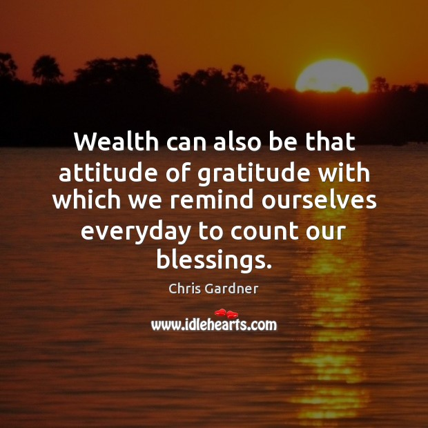 Wealth can also be that attitude of gratitude with which we remind Chris Gardner Picture Quote