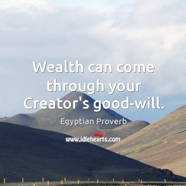 Wealth can come through your creator's good-will. Egyptian Proverbs Image