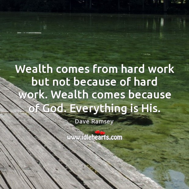 Wealth comes from hard work but not because of hard work. Wealth Image