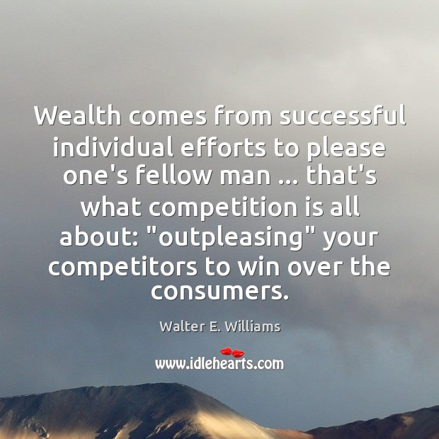 Wealth comes from successful individual efforts to please one's fellow man … that's Image