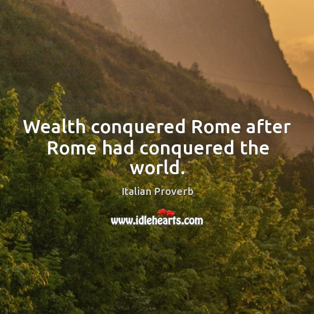 Image, Wealth conquered rome after rome had conquered the world.