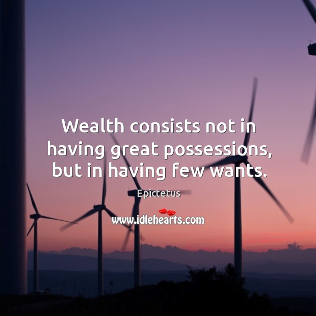 Image, Wealth consists not in having great possessions, but in having few wants.