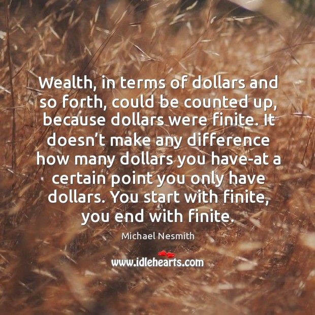 Wealth, in terms of dollars and so forth, could be counted up Michael Nesmith Picture Quote