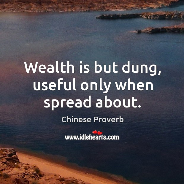 Image, Wealth is but dung, useful only when spread about.