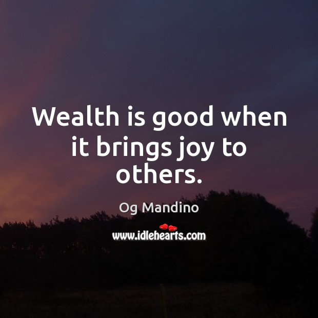 Wealth is good when it brings joy to others. Wealth Quotes Image