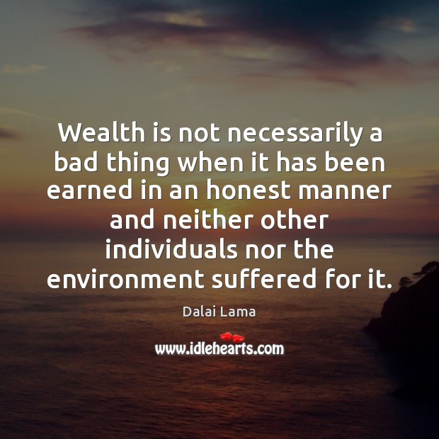Wealth is not necessarily a bad thing when it has been earned Wealth Quotes Image