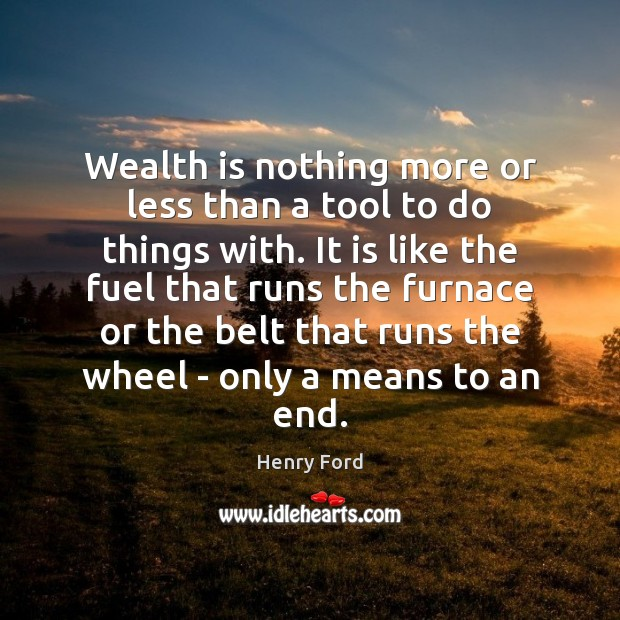 Image, Wealth is nothing more or less than a tool to do things