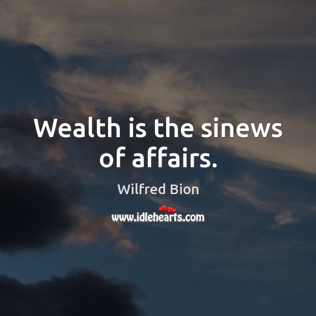 Wealth is the sinews of affairs. Wealth Quotes Image