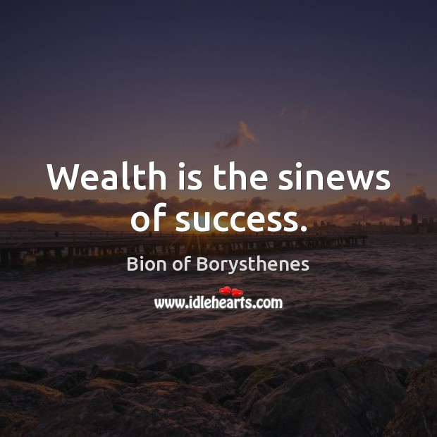 Image, Wealth is the sinews of success.