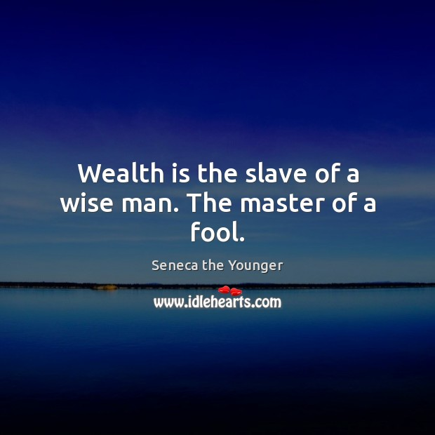 Image, Wealth is the slave of a wise man. The master of a fool.