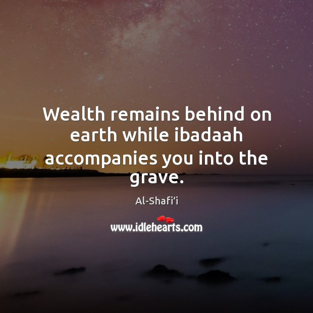 Image, Wealth remains behind on earth while ibadaah accompanies you into the grave.