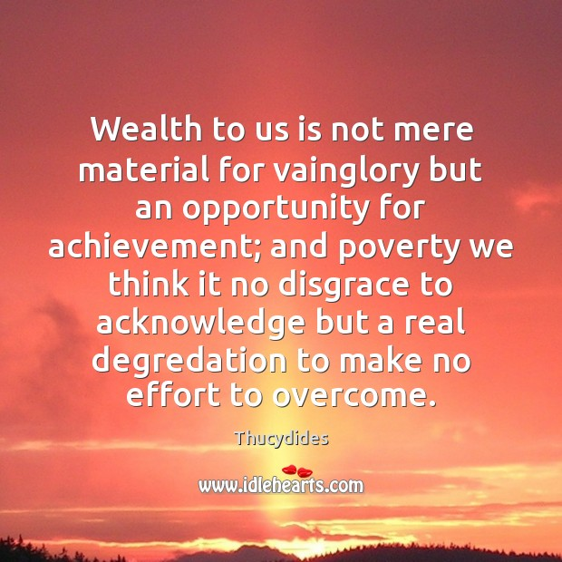 Wealth to us is not mere material for vainglory but an opportunity Image