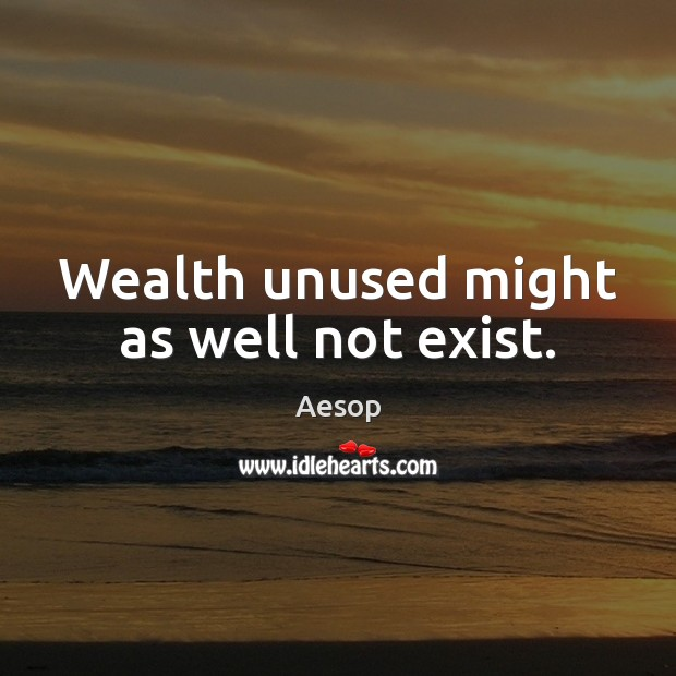 Image, Wealth unused might as well not exist.