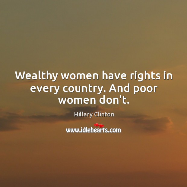 Image, Wealthy women have rights in every country. And poor women don't.