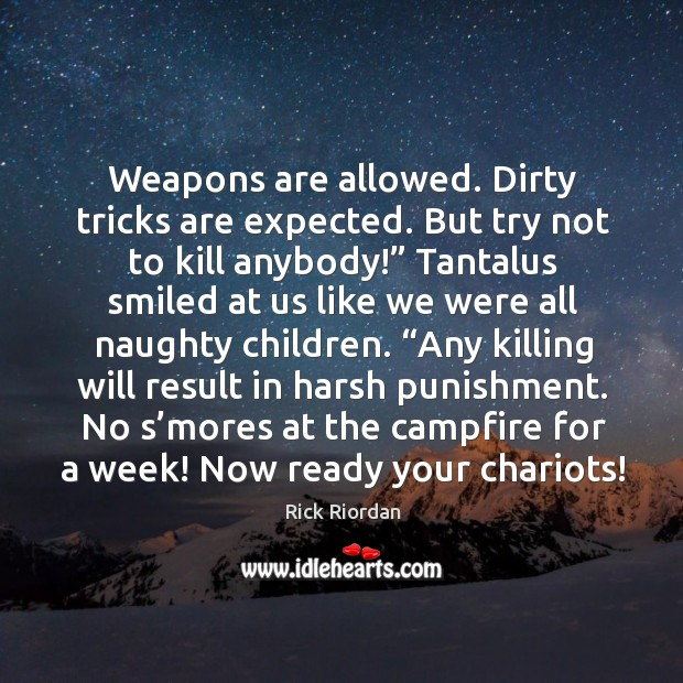 Weapons are allowed. Dirty tricks are expected. But try not to kill Rick Riordan Picture Quote