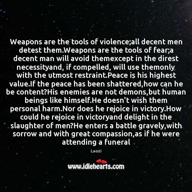 Weapons are the tools of violence;all decent men detest them.Weapons Peace Quotes Image
