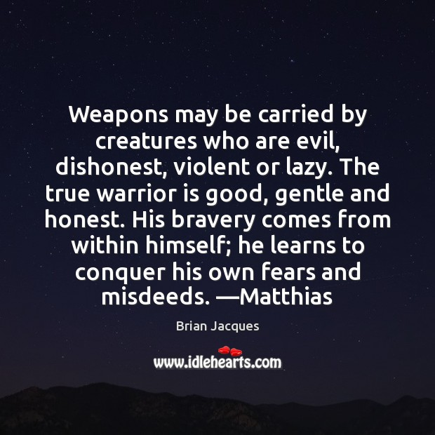 Weapons may be carried by creatures who are evil, dishonest, violent or Brian Jacques Picture Quote
