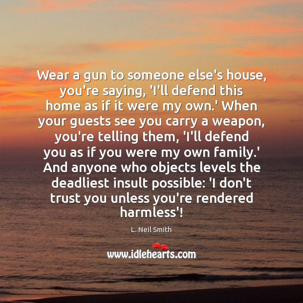 Image, Wear a gun to someone else's house, you're saying, 'I'll defend this