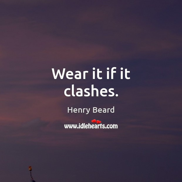 Image, Wear it if it clashes.