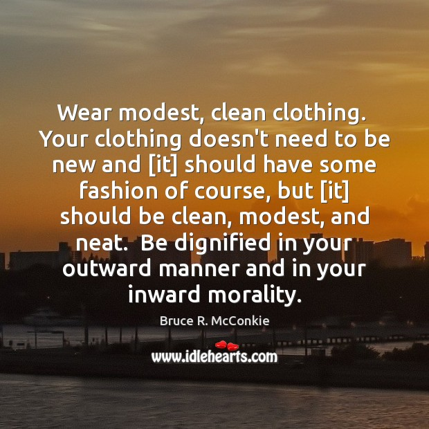 Wear modest, clean clothing.  Your clothing doesn't need to be new and [ Image