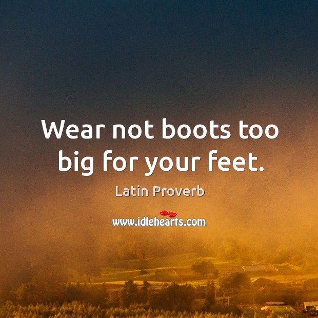 Image, Wear not boots too big for your feet.