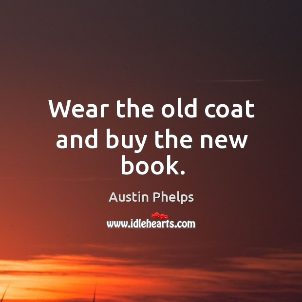 Image, Wear the old coat and buy the new book.