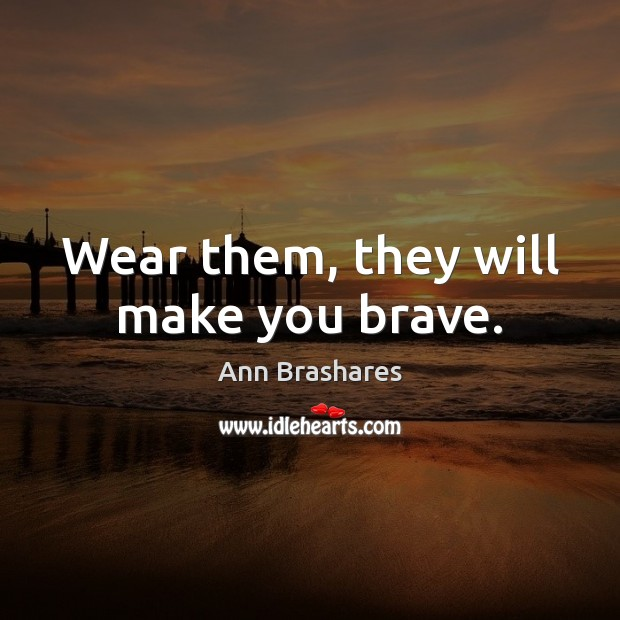 Image, Wear them, they will make you brave.