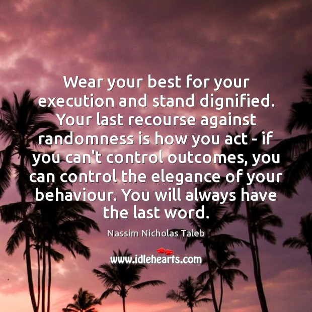 Wear your best for your execution and stand dignified. Your last recourse Image