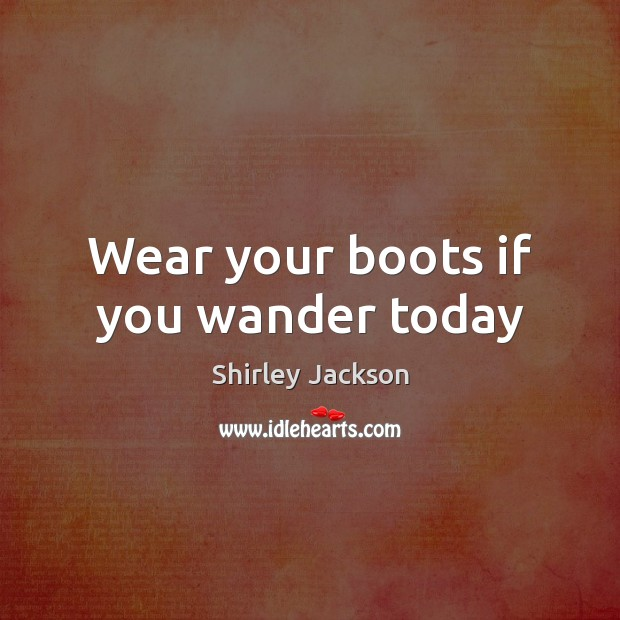 Shirley Jackson Picture Quote image saying: Wear your boots if you wander today