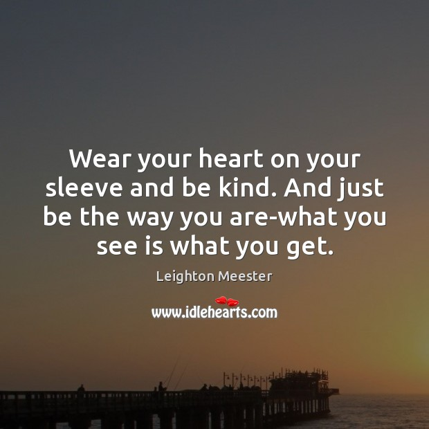 Wear your heart on your sleeve and be kind. And just be Image