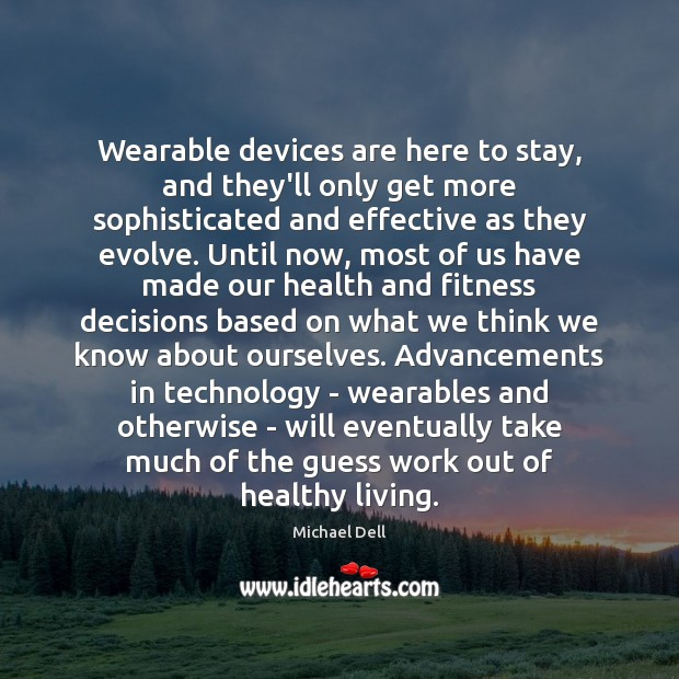 Wearable devices are here to stay, and they'll only get more sophisticated Michael Dell Picture Quote