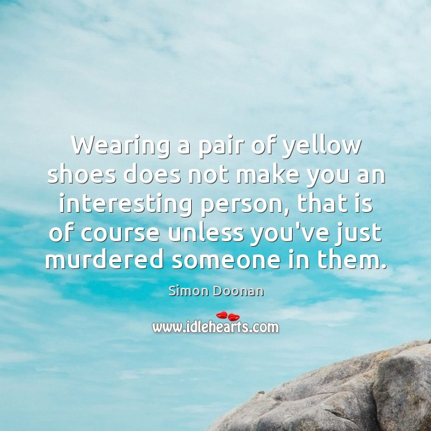 Wearing a pair of yellow shoes does not make you an interesting Image