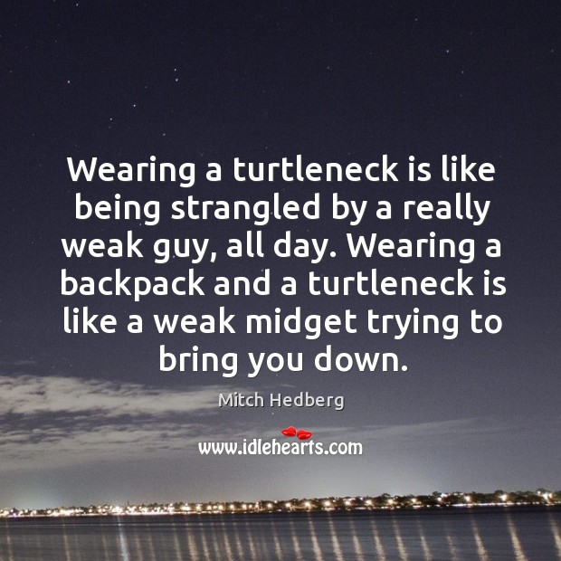 Image, Wearing a turtleneck is like being strangled by a really weak guy,