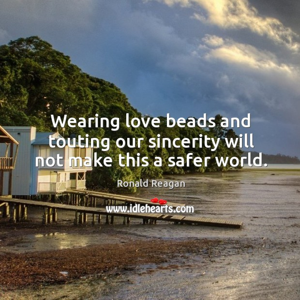 Image, Wearing love beads and touting our sincerity will not make this a safer world.