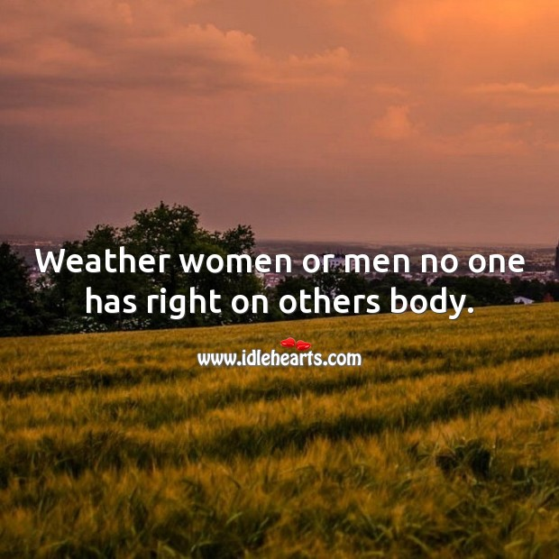 Weather women or men no one has right on others body. Relationship Tips Image
