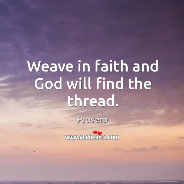 Weave in faith and God will find the thread. Image