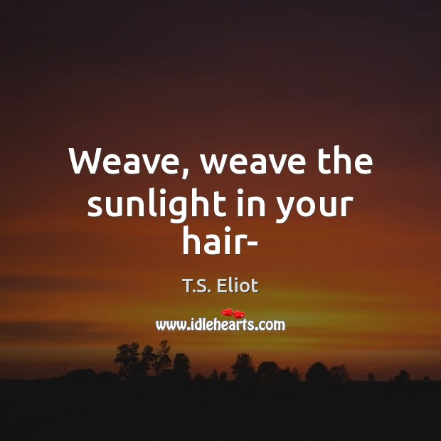 Image, Weave, weave the sunlight in your hair-