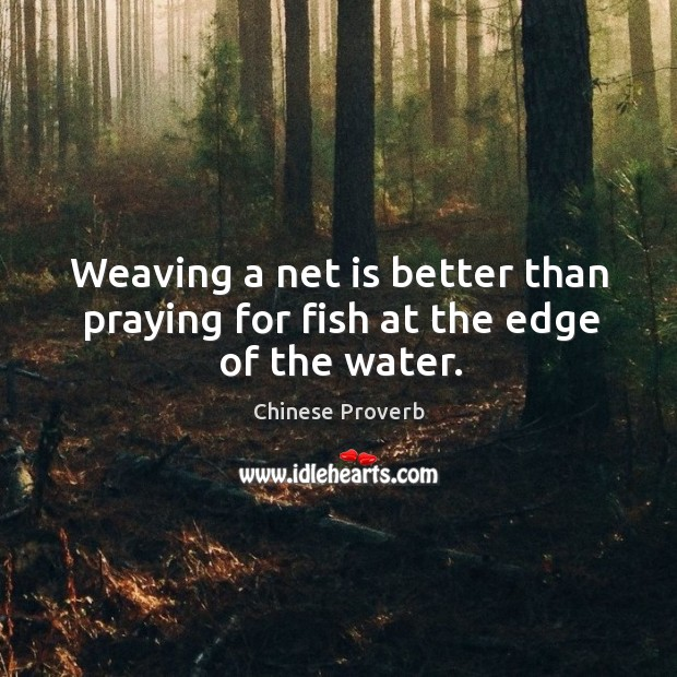 Image, Weaving a net is better than praying for fish at the edge of the water.