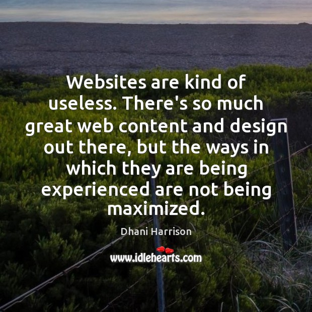 Websites are kind of useless. There's so much great web content and Image