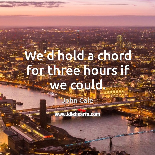 We'd hold a chord for three hours if we could. Image
