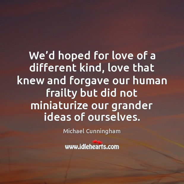 We'd hoped for love of a different kind, love that knew Image