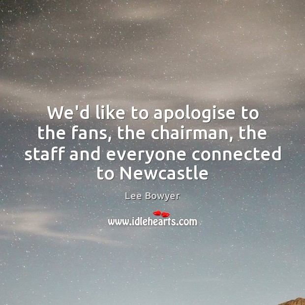 Image, We'd like to apologise to the fans, the chairman, the staff and