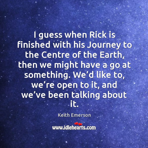 Keith Emerson Picture Quote image saying: We'd like to, we're open to it, and we've been talking about it.