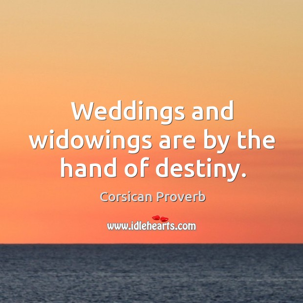 Image, Weddings and widowings are by the hand of destiny.
