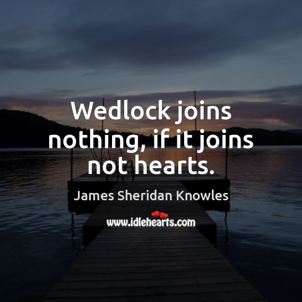 Wedlock joins nothing, if it joins not hearts. Image