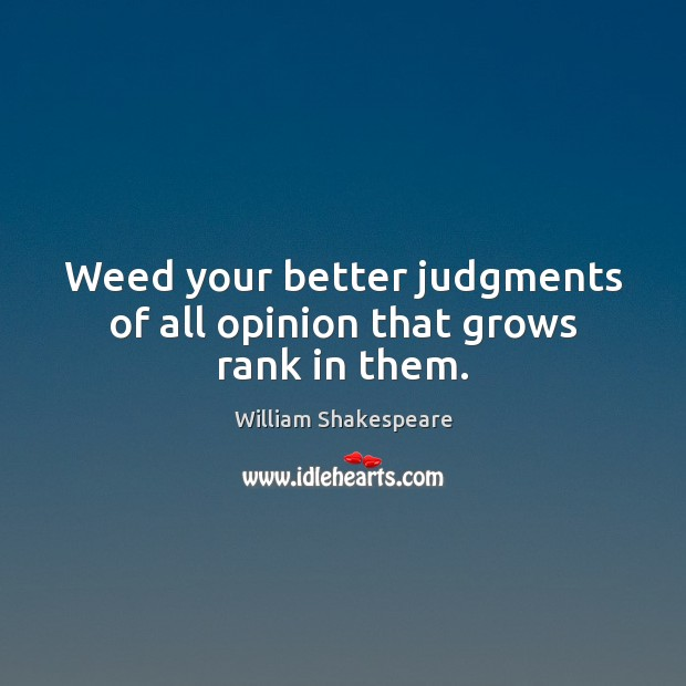 Image, Better, Grows, Judgment, Judgments, Opinion, Rank, Them, Weed, Your